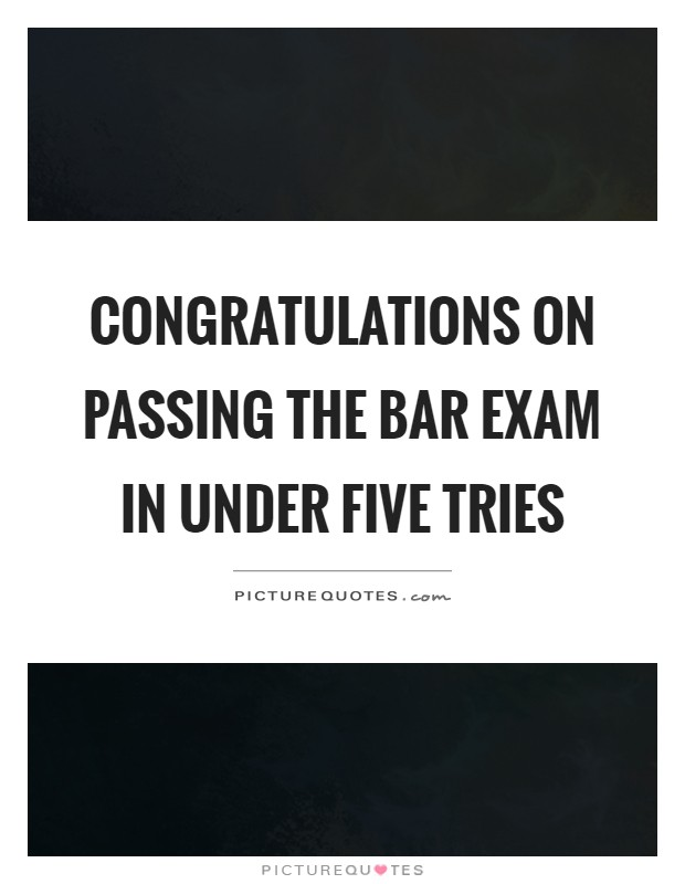 Congratulations on passing the bar exam in under five tries Picture Quote #1