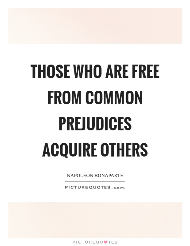 Those who are free from common prejudices acquire others Picture Quote #1