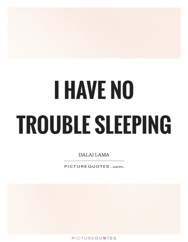 I have no trouble sleeping Picture Quote #1