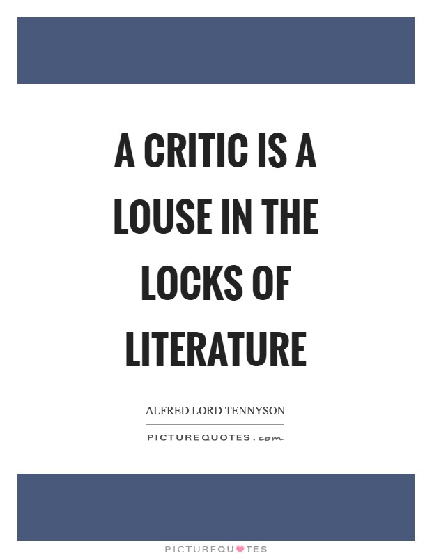 A critic is a louse in the locks of literature Picture Quote #1