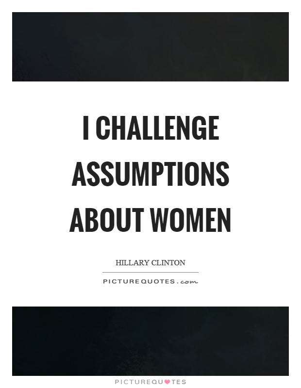 I challenge assumptions about women Picture Quote #1