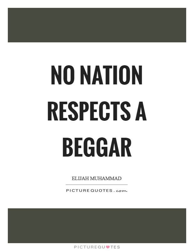 No nation respects a beggar Picture Quote #1