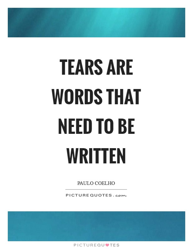 Tears are words that need to be written Picture Quote #1