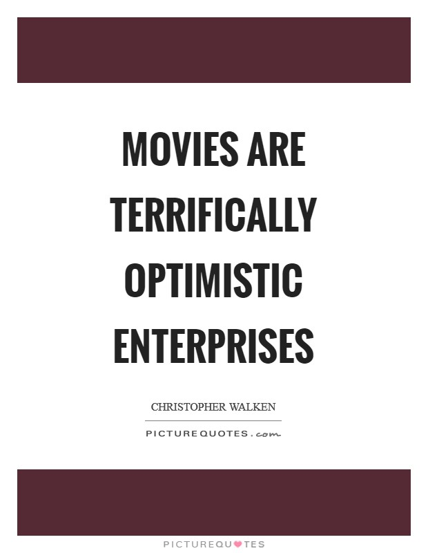 Movies are terrifically optimistic enterprises Picture Quote #1
