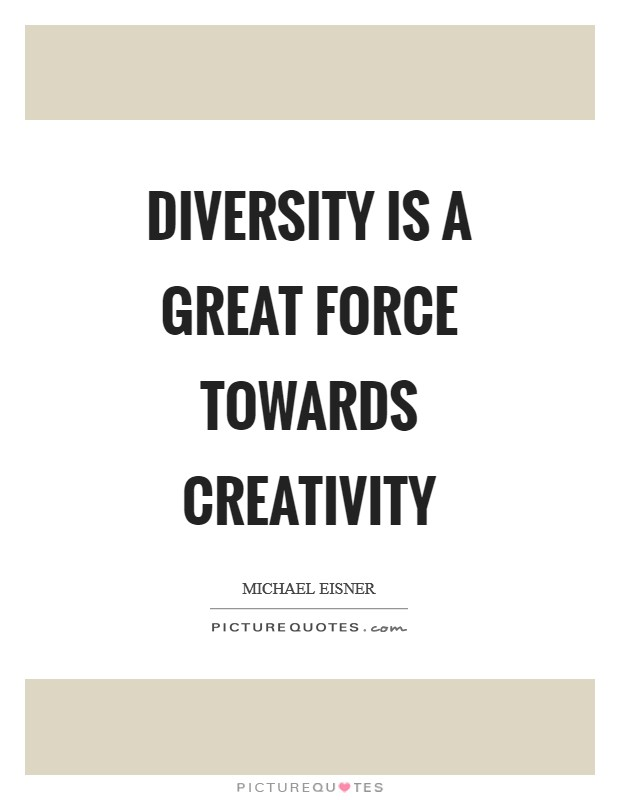 Diversity Is A Great Force Towards Creativity Picture Quotes