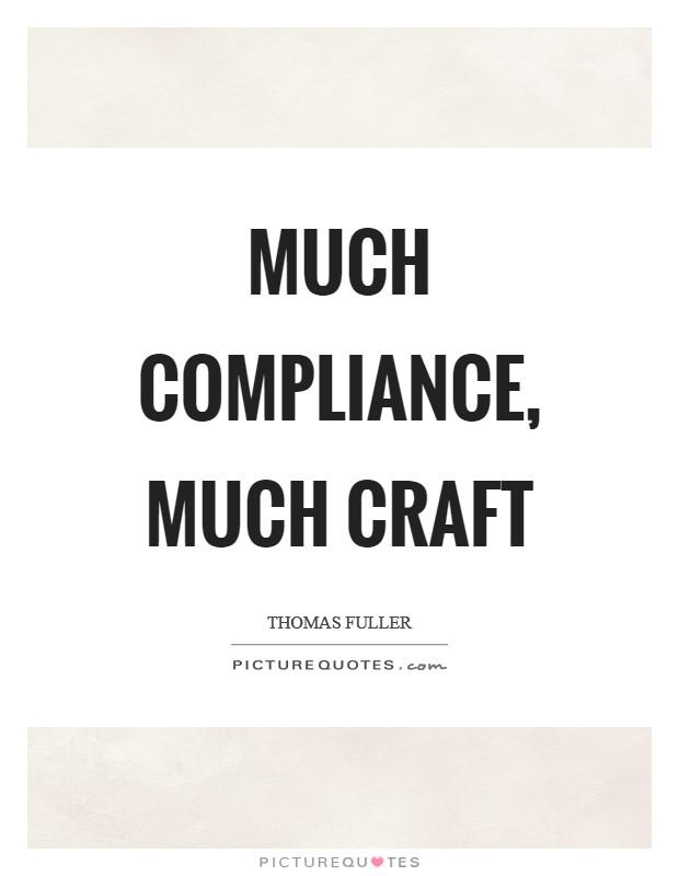 Much compliance, much craft Picture Quote #1