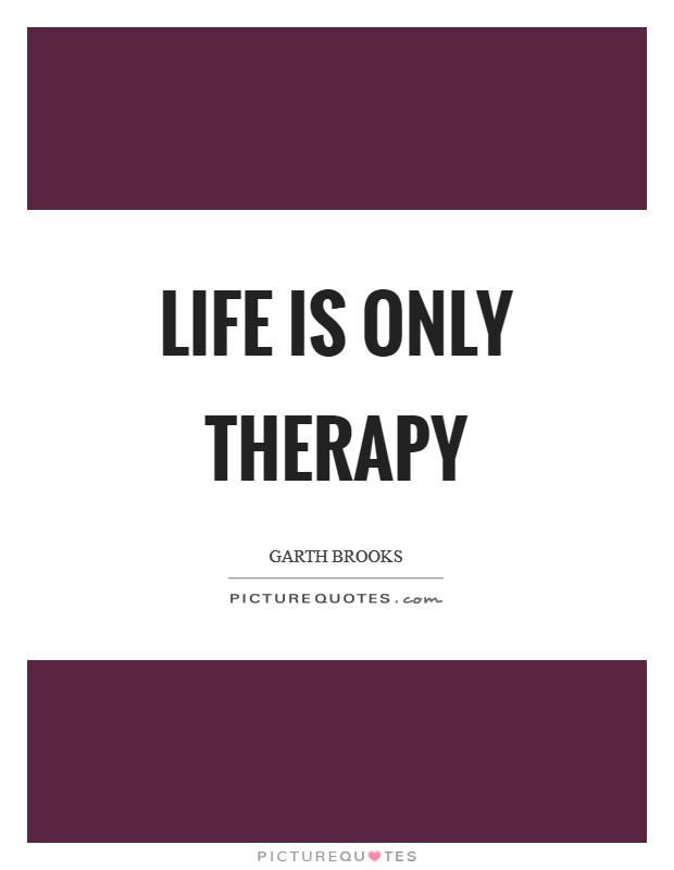 Life is only therapy Picture Quote #1