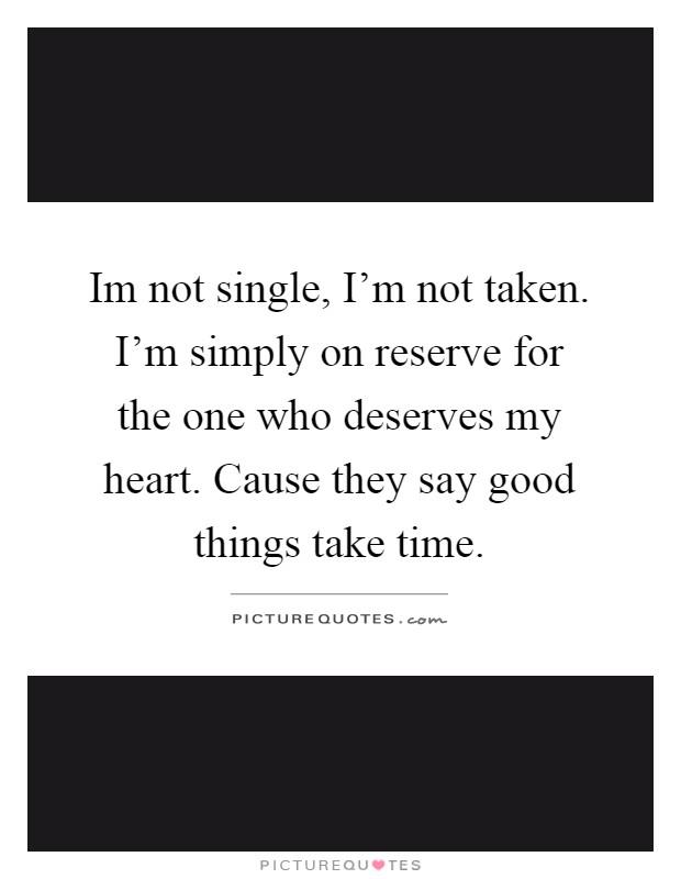 im not single im not taken quotes