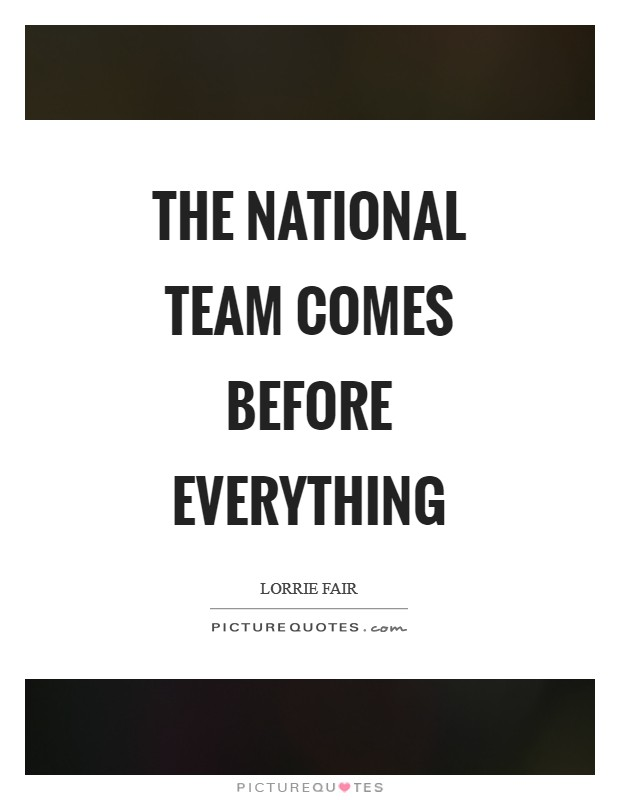 The national team comes before everything Picture Quote #1