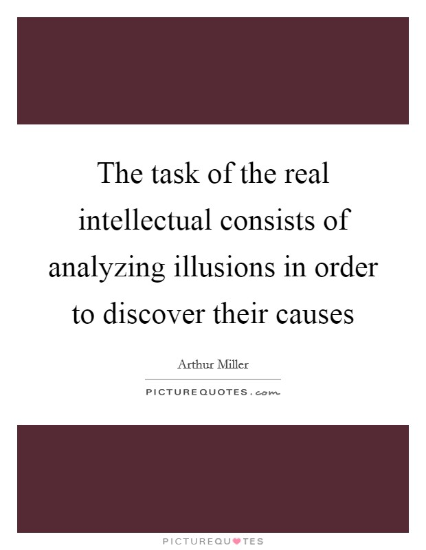 The task of the real intellectual consists of analyzing illusions in order to discover their causes Picture Quote #1