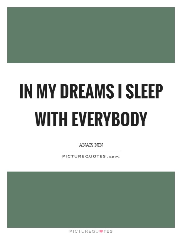 In my dreams I sleep with everybody Picture Quote #1