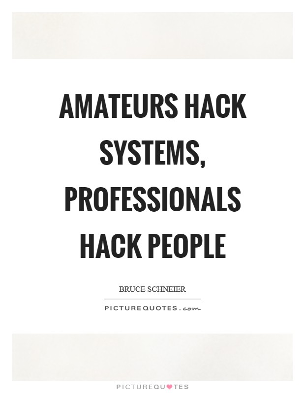 Amateurs hack systems, professionals hack people Picture Quote #1