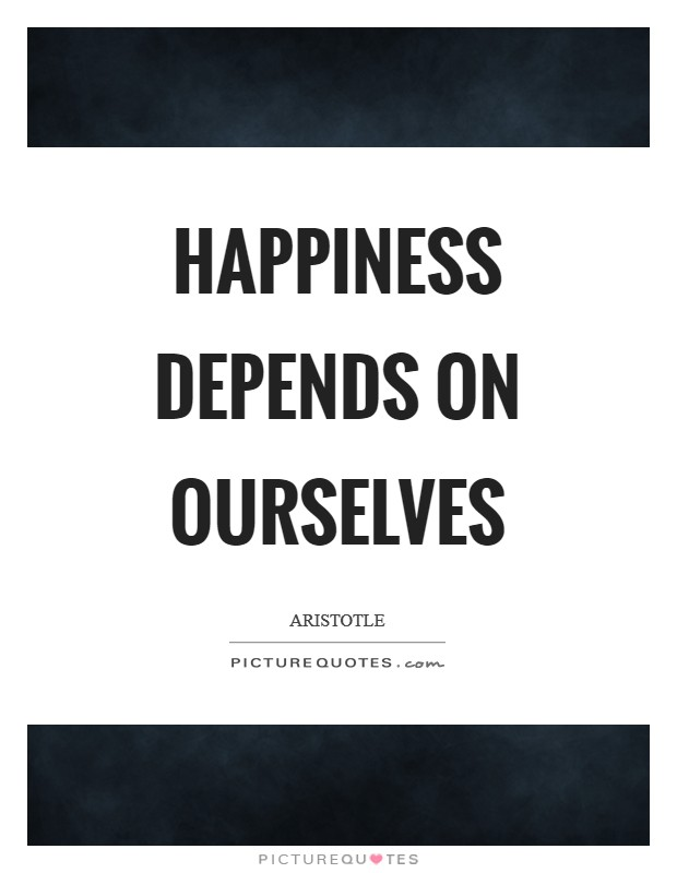 Happiness depends on ourselves Picture Quote #1