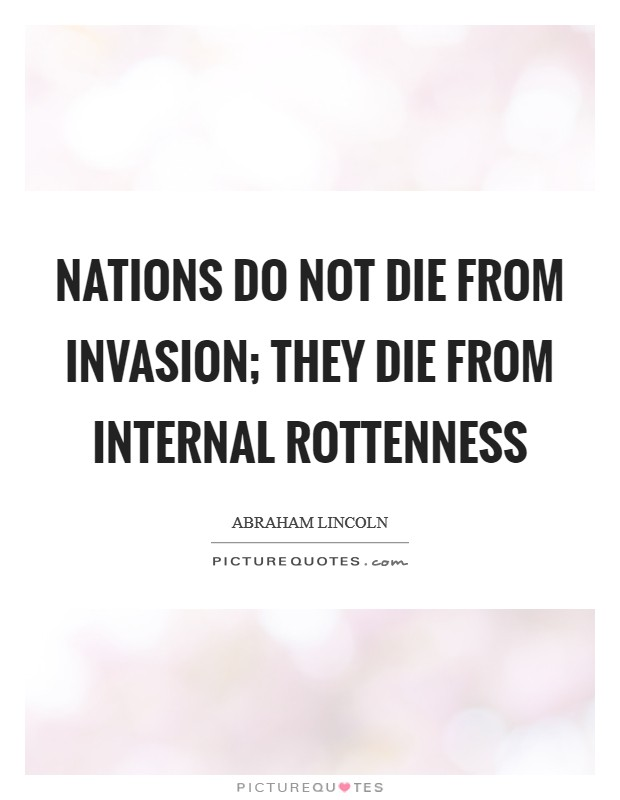 Nations do not die from invasion; they die from internal rottenness Picture Quote #1