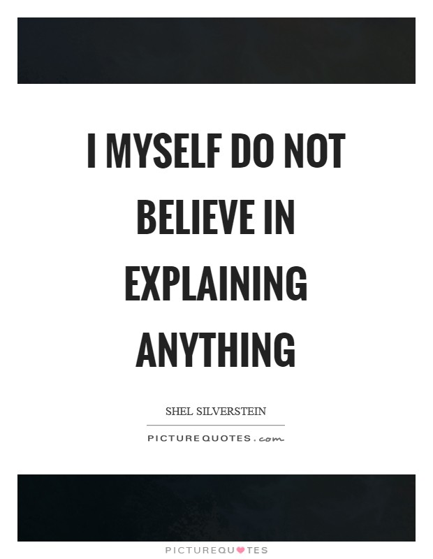 I myself do not believe in explaining anything Picture Quote #1