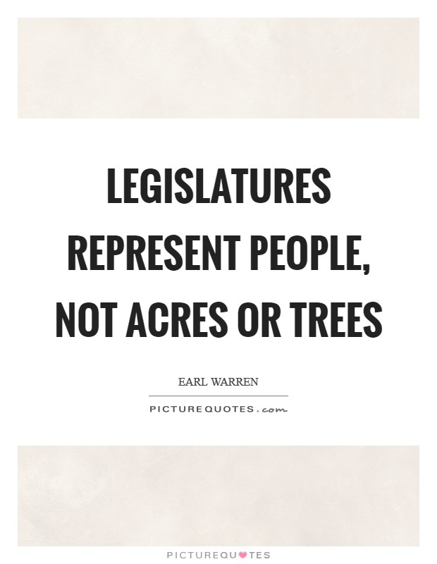 Legislatures represent people, not acres or trees Picture Quote #1