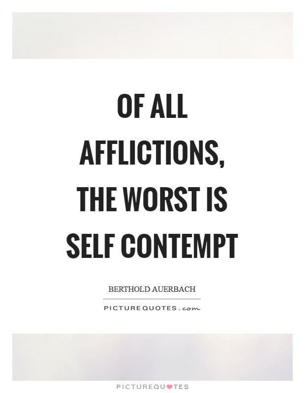Of all afflictions, the worst is self contempt Picture Quote #1