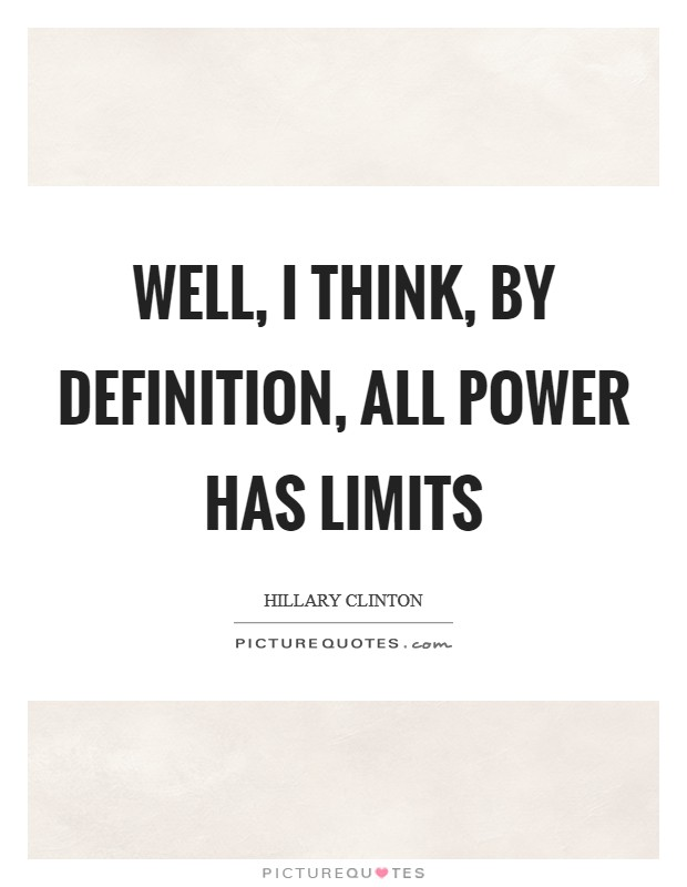 Well, I think, by definition, all power has limits Picture Quote #1