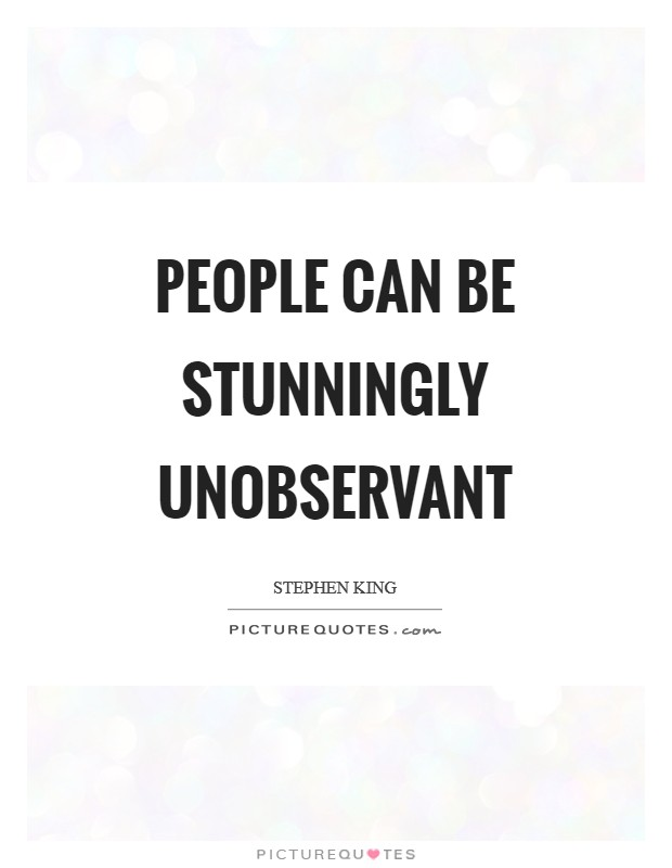 People can be stunningly unobservant Picture Quote #1