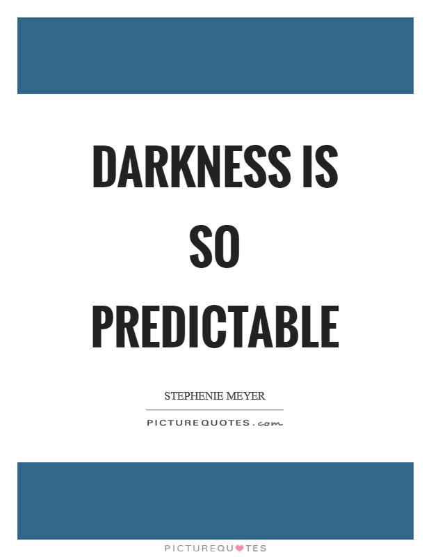 Darkness is so predictable Picture Quote #1