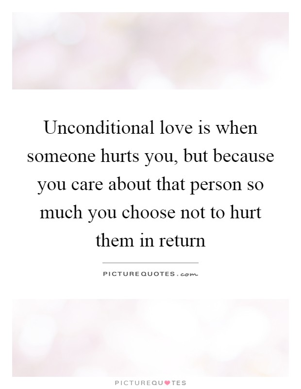 Unconditional Love Is When Someone Hurts You But Because You