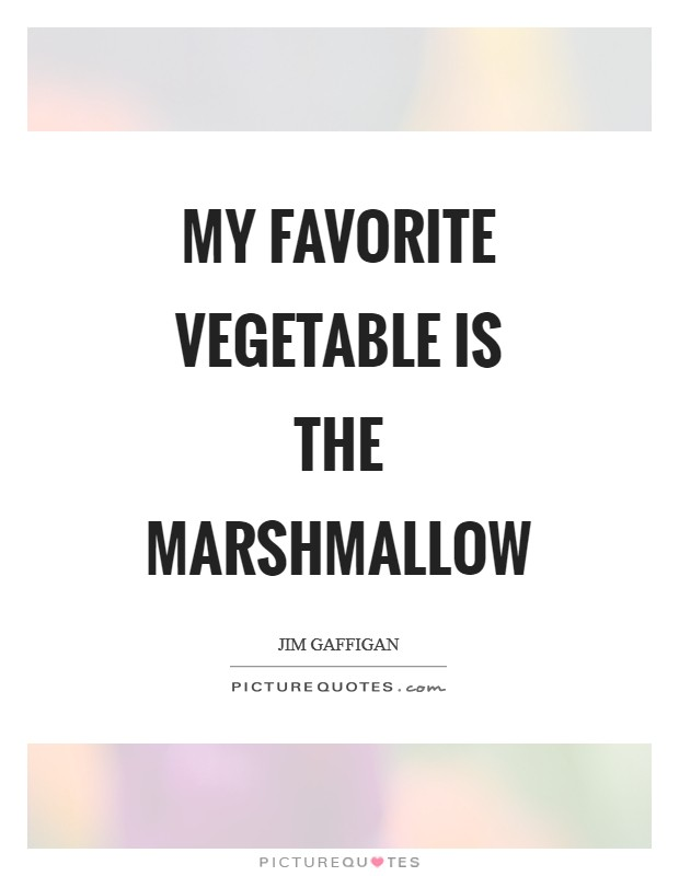 My favorite vegetable is the marshmallow Picture Quote #1