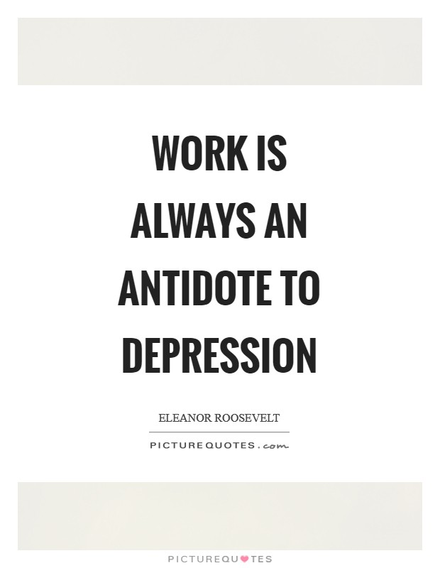 Work is always an antidote to depression Picture Quote #1