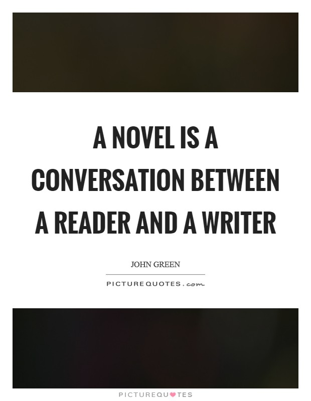 A novel is a conversation between a reader and a writer Picture Quote #1