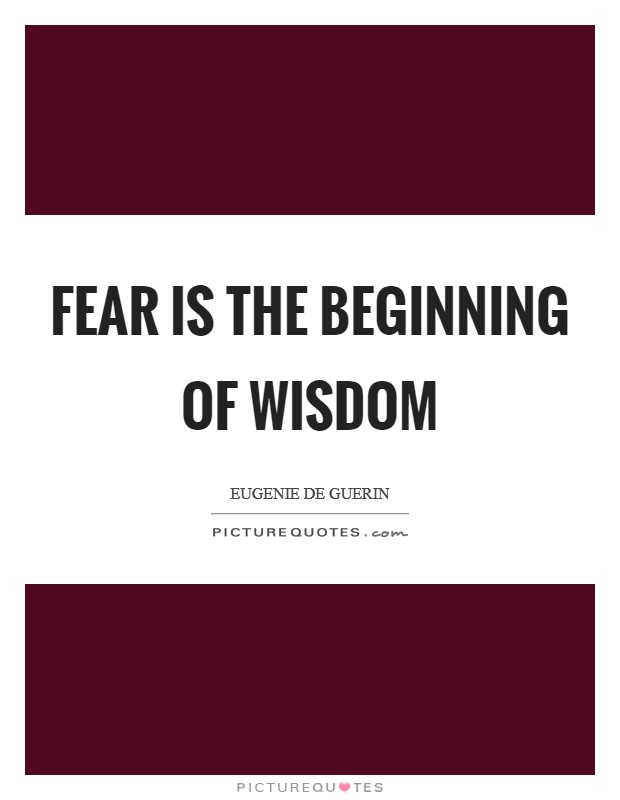 Fear is the beginning of wisdom Picture Quote #1