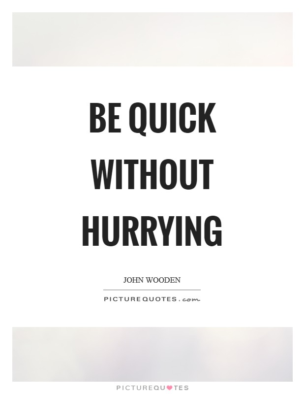 Be quick without hurrying Picture Quote #1