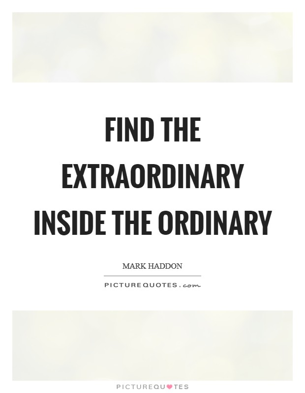 Find the extraordinary inside the ordinary Picture Quote #1