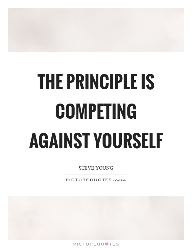 The principle is competing against yourself Picture Quote #1