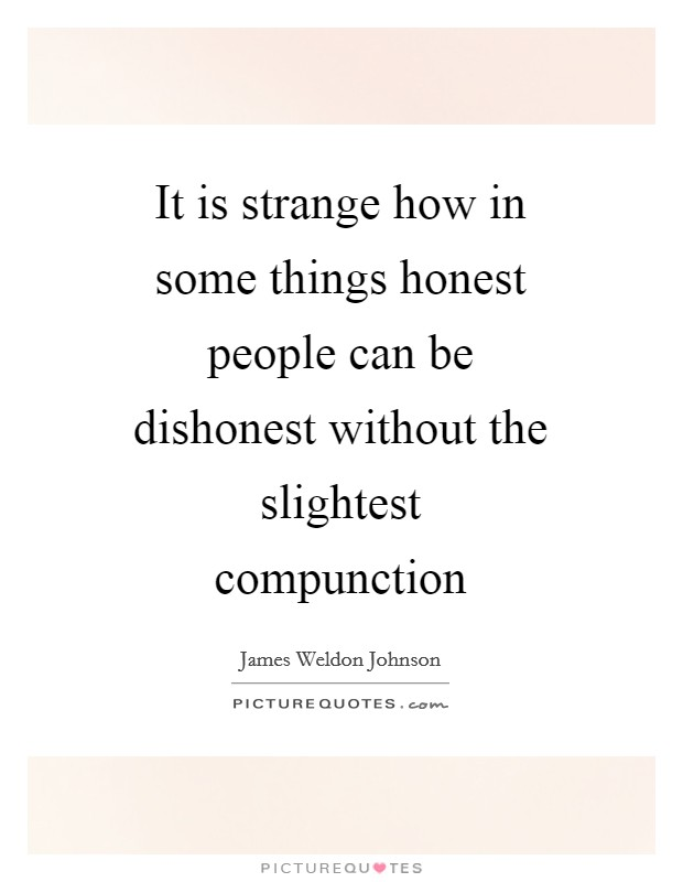 It is strange how in some things honest people can be dishonest without the slightest compunction Picture Quote #1