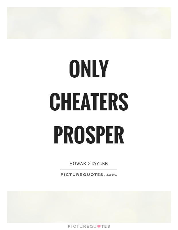 Only cheaters prosper Picture Quote #1