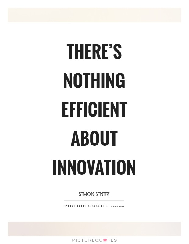 There's nothing efficient about innovation Picture Quote #1