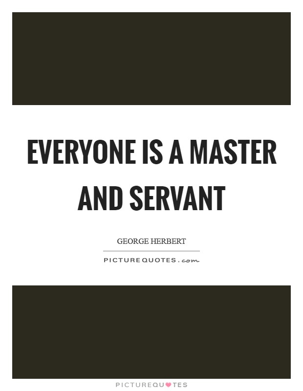 Everyone is a master and servant Picture Quote #1