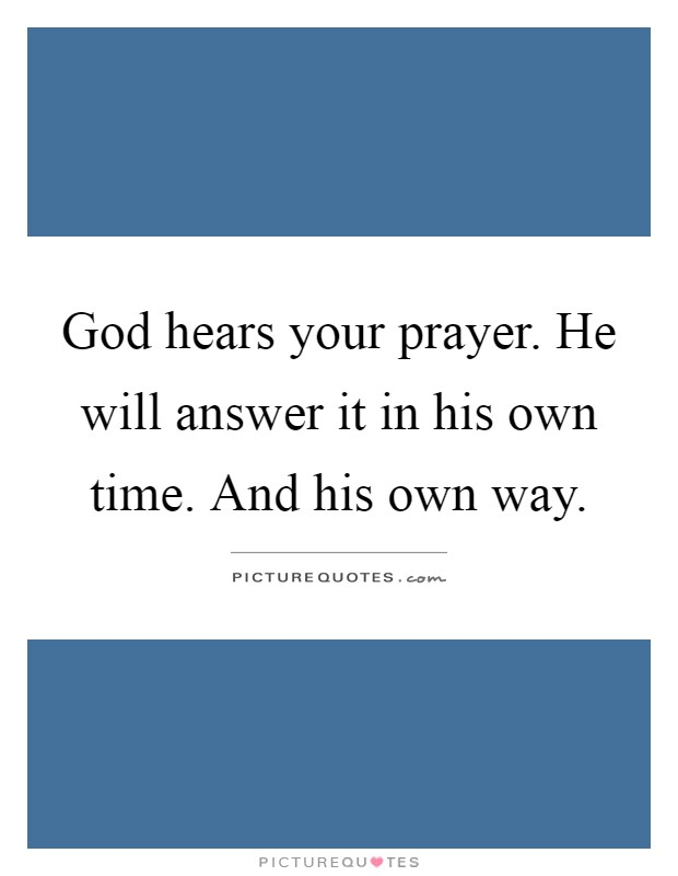God Hears Your Prayer He Will Answer It In His Own Time