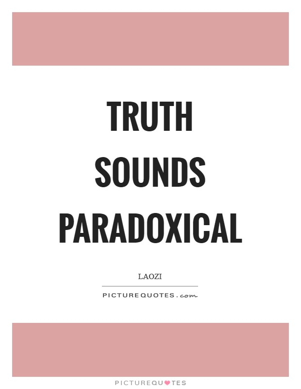 Truth sounds paradoxical Picture Quote #1
