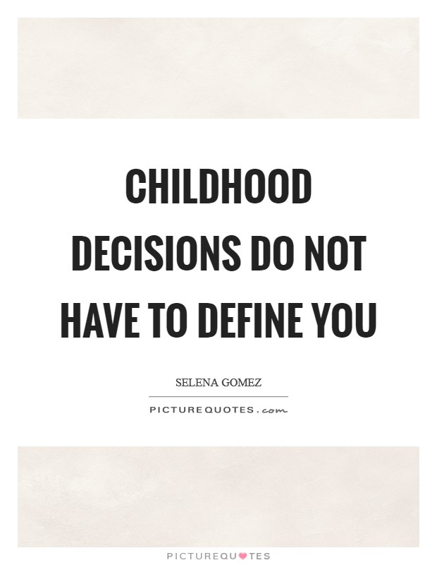 Childhood decisions do not have to define you Picture Quote #1