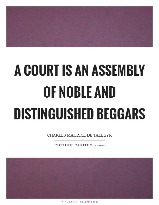 A court is an assembly of noble and distinguished beggars Picture Quote #1