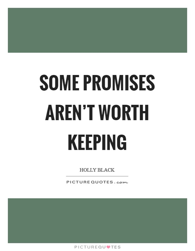 Some promises aren't worth keeping Picture Quote #1