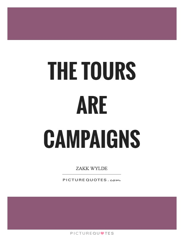 The tours are campaigns Picture Quote #1