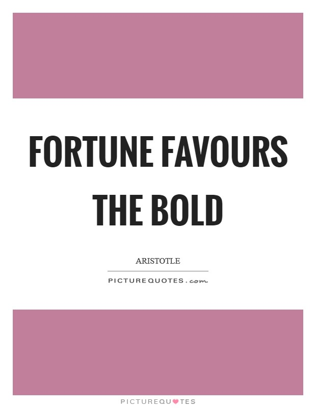 Fortune favours the bold Picture Quote #1