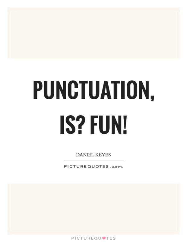 Punctuation, is? fun! Picture Quote #1