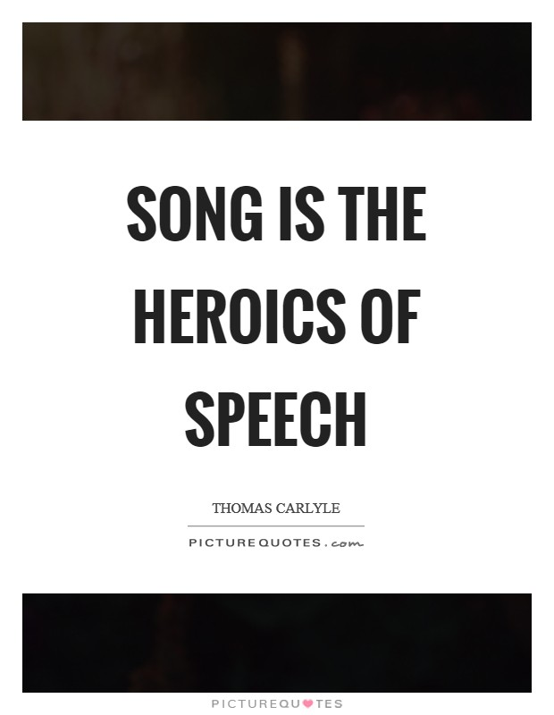 Song is the heroics of speech Picture Quote #1