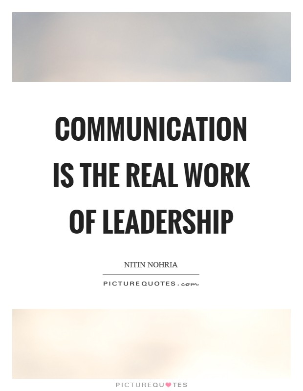 Communication Is The Real Work Of Leadership Picture Quotes