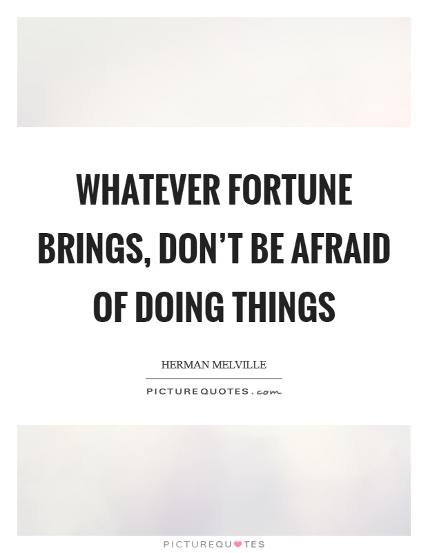 Whatever fortune brings, don't be afraid of doing things Picture Quote #1