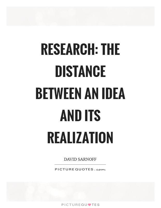 Quotes On Research Brilliant Research The Distance Between An Idea And Its Realization