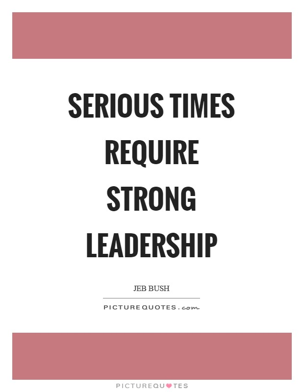 Serious times require strong leadership Picture Quote #1