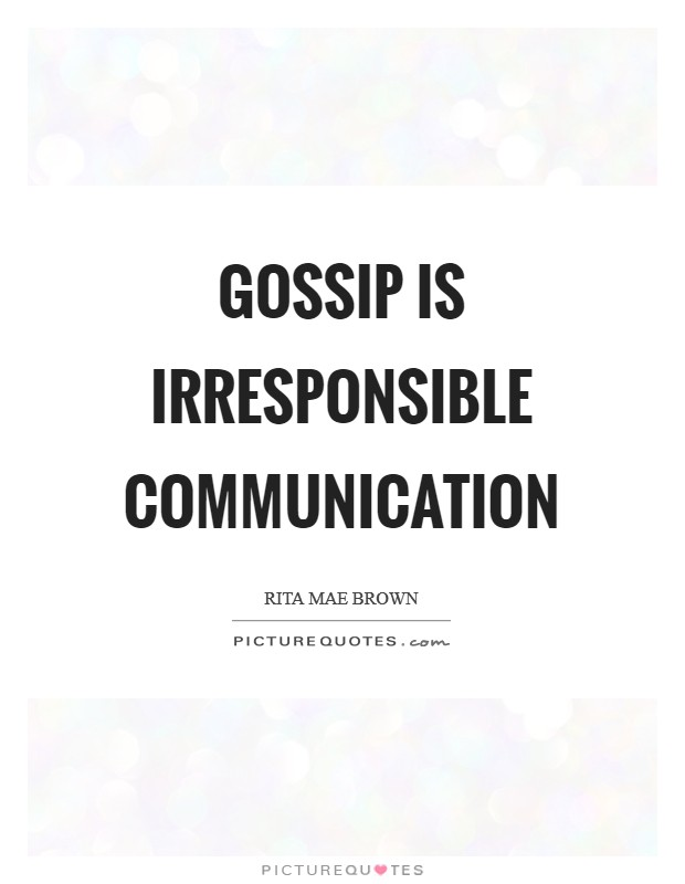 Gossip is irresponsible communication Picture Quote #1